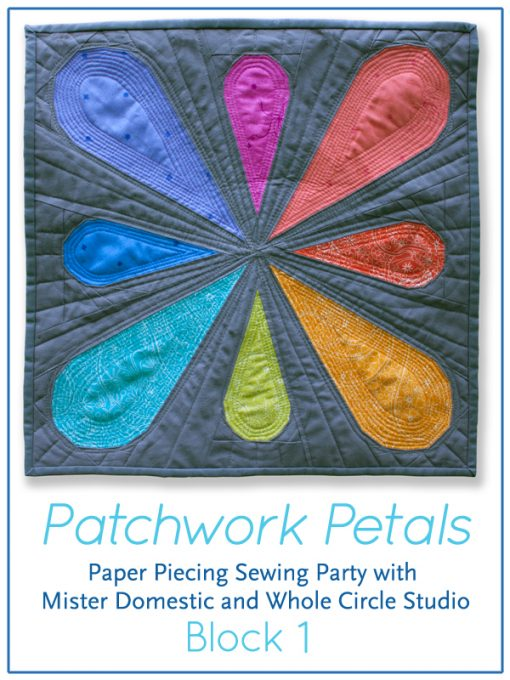 Join in on the sewing party! Click to get all of the details on this modern, fun online, foundation paper piecing sew along using the Patchwork Petals pattern by Whole Circle Studio and hosted by Mister Domestic.