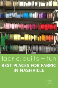 The best places to get fabric, quilting materials, supplies in Nashville. Plus, museum and shopping recommendations!