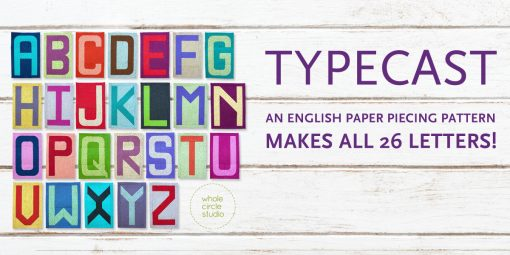 "Typecast, an English Paper Piecing (EPP) Pattern Make all 26 letters of the alphabet. Each block measures approximately 6"" x 9"". This fully tested pattern guide contains detailed instructions, tips and diagrams to walk quilters through the variety of EPP straight line and curved piecing skills they will use while making Typecast blocks. Required English Paper Pieces and optional acrylic templates not included. Pattern by Whole Circle Studio"
