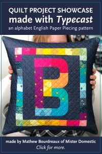 B Alphabet Modern Quilted Pillow made by Mathew, Mister Domestic. Fabric: Matchmade by Art Gallery Fabrics and Typecast EPP pattern designed by Whole Circle Studio