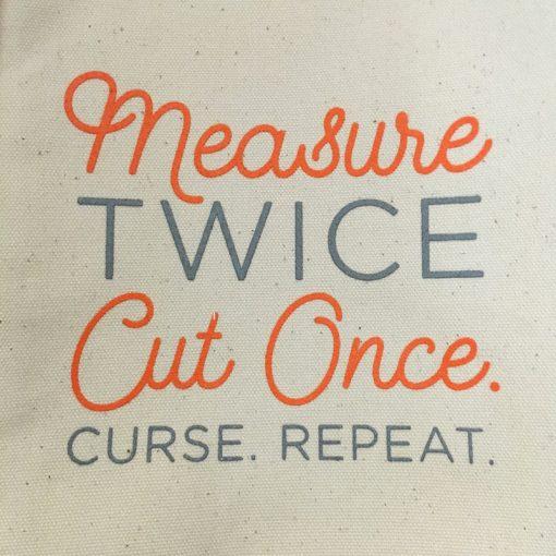 Measure twice, Cut Once. Curse. Repeat.
