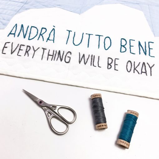Andra Tutto Bene (Everything Will Be Okay) hand embroidered with Aurifil Cotton Floss.