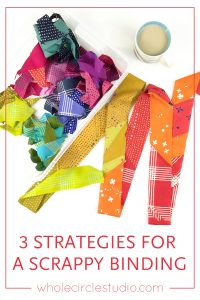 Ideas for how to make a modern, rainbow, scrappy quilt binding!