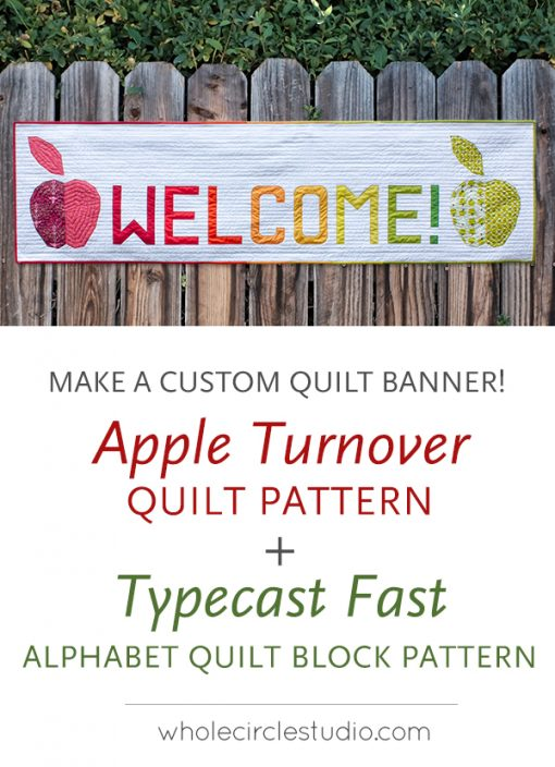 Make a custom banner—two patterns: Apple Turnover, a fun modern foundation paper piecing quilt pattern. An easy pattern—instructions included for four sizes: mini, wall, runner, and throw. Typecast Fast: alphabet quilt block pattern. Both designed by Sheri Cifaldi-Morrill of Whole Circle Studio