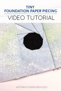 A video tutorial for tips and tricks for tiny foundation paper piecing (FPP) when making and piecing your quilt tops. Learn more at blog.wholecirclestudio.com