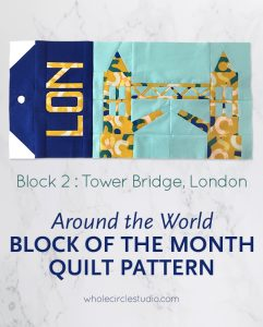 Around the World travel themed block of the month program. Block 2 features Tower Bridge in London, England. Make these blocks / mini quilts that celebrate architecture from around the world. Foundation paper pieced (fpp) quilt sew along. Available at wholecirclestudio.com