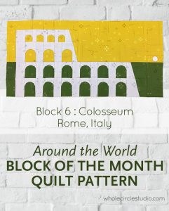Around the World travel themed block of the month program. Make these blocks / mini quilts that celebrate architecture from around the world. Block 6 features the Colosseum in Rome, Italy. Foundation paper pieced (FPP) quilt sew along. Available at wholecirclestudio.com